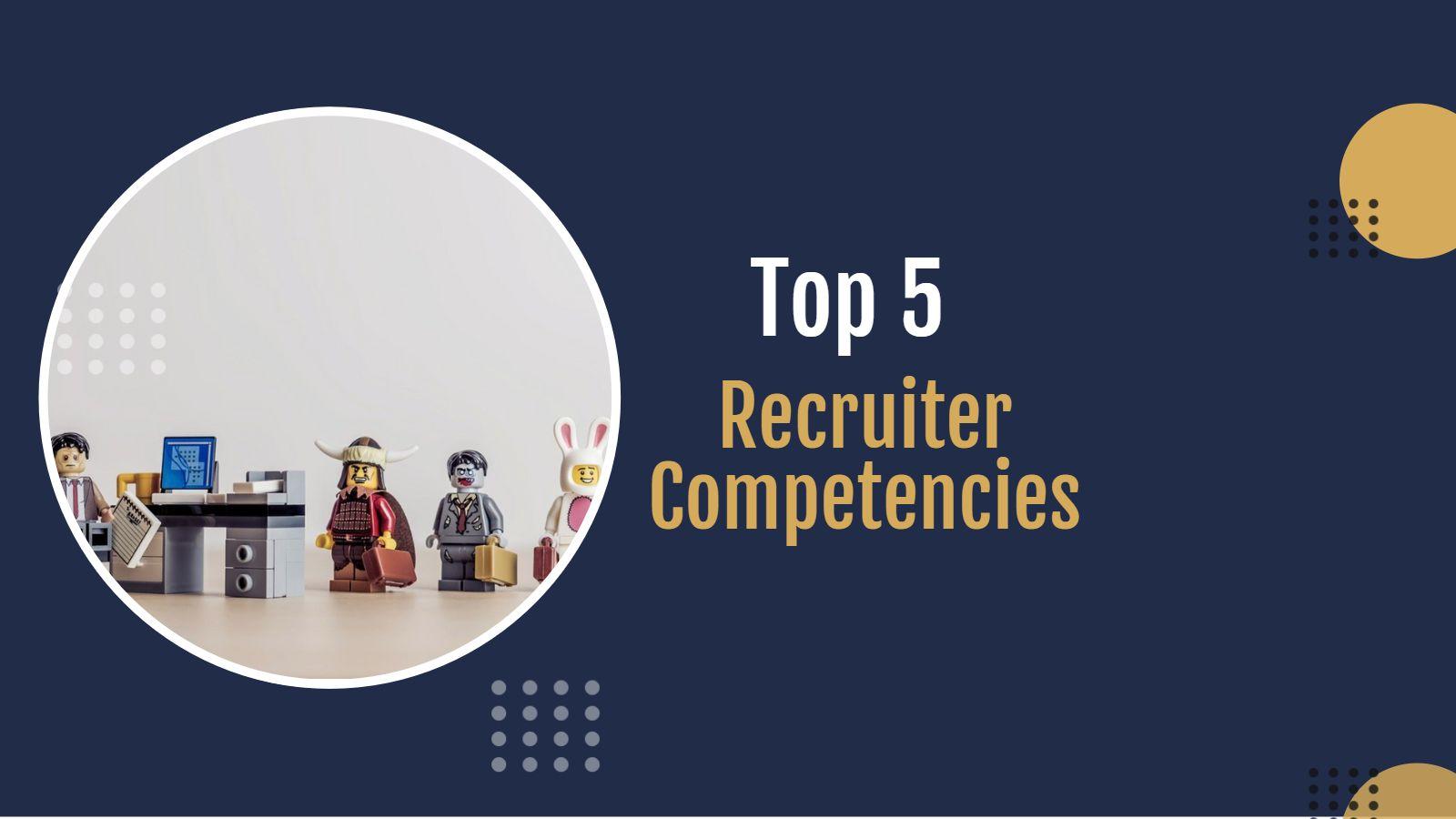 Top 5 Recruiter Competencies